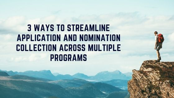3 Ways to Streamline Application and Nomination Collection across Multiple Programs