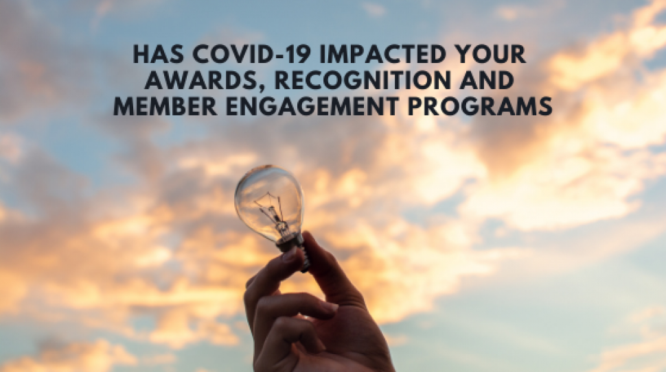 Has COVID-19 impacted your Awards, Recognition and Member Engagement Programs